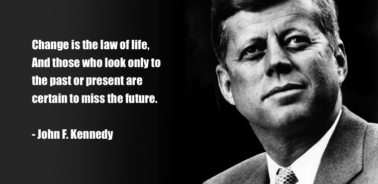 Legal Sayings change is the law of life and those who look only to the past