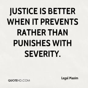 Legal Sayings justice is better when it prevents rather than punishes