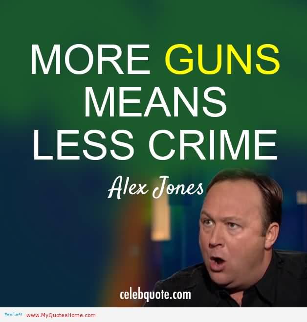 Legal Sayings more guns means less crime Alex Jones
