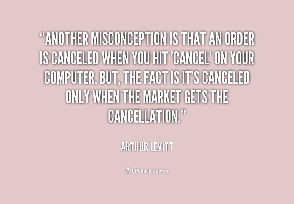 Misconception Sayings another misconception is that an order is canceled when you hil