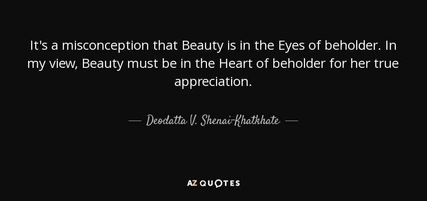 Misconception Sayings it's Misconception that beauty is in the eyes of beholder