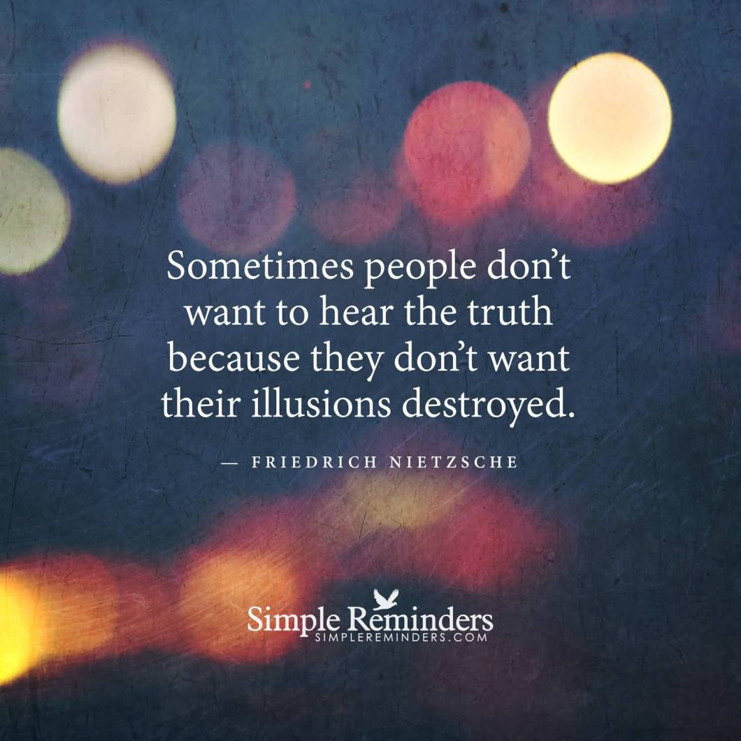 Misconception Sayings sometimes people don't want to heart the truth because they don't want