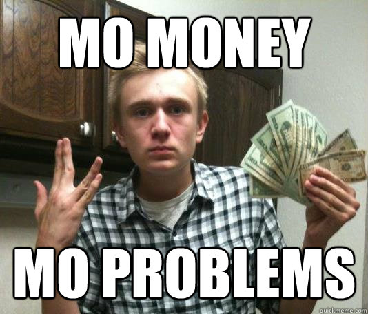 Mo Money Mo problems Money Memes