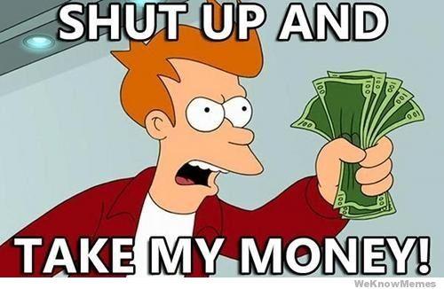 Money Meme Shut up and take my money