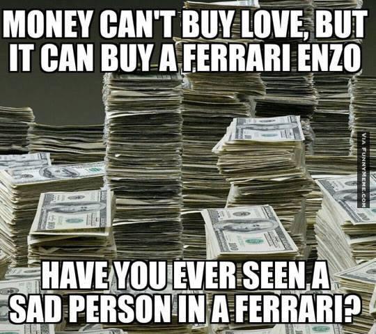 Money Meme money Cant buy love but it can buy a ferrari enzo