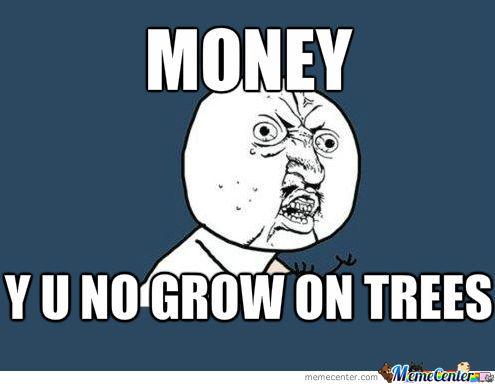 Money y u no grow on trees Money Meme (
