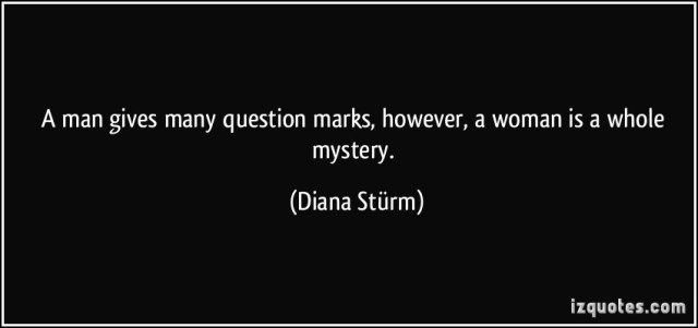 Mystery Quotes a man gives many question marks however a woman is a whole