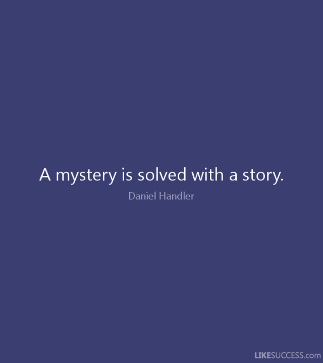 Mystery Quotes a mystery is solved with a story