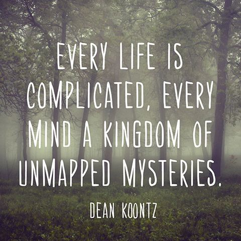 Mystery Quotes every life is complicated every mind a kingdom of