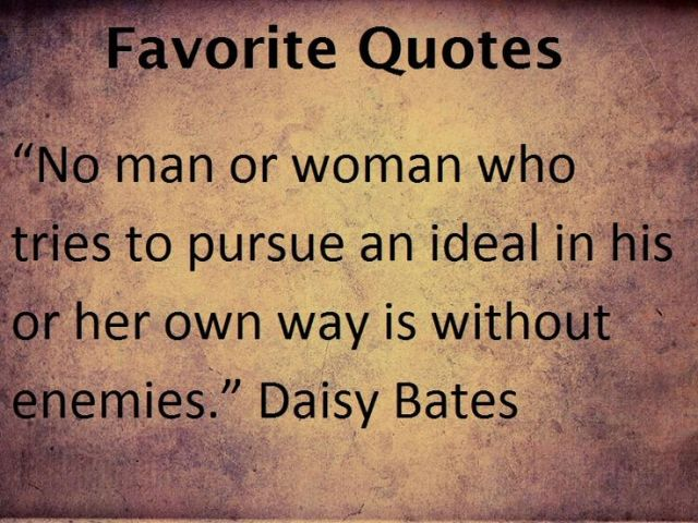 No Man Or Woman Who Tries To Pursue An Ideal In His Or Her Won Way Is Without Enemies. Daisy Gatson Bate Quotes