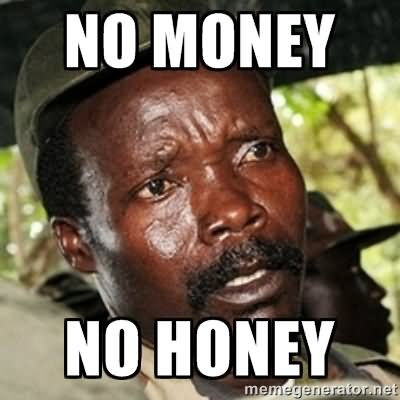 No Money No honey Money Memes
