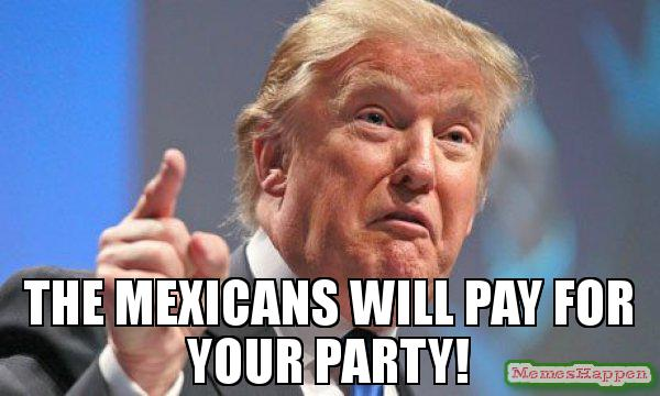 Party Meme The Mexicans will pay for your party