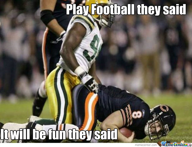 Play football they said it will be fun they said Football Memes