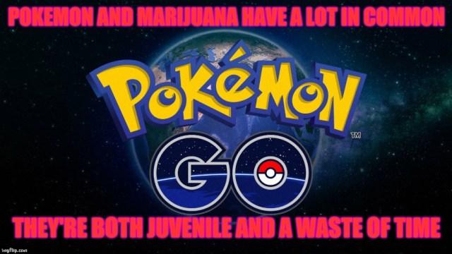 Pokemon And Marijuana Have A Lot In Common Pokemon Go Meme