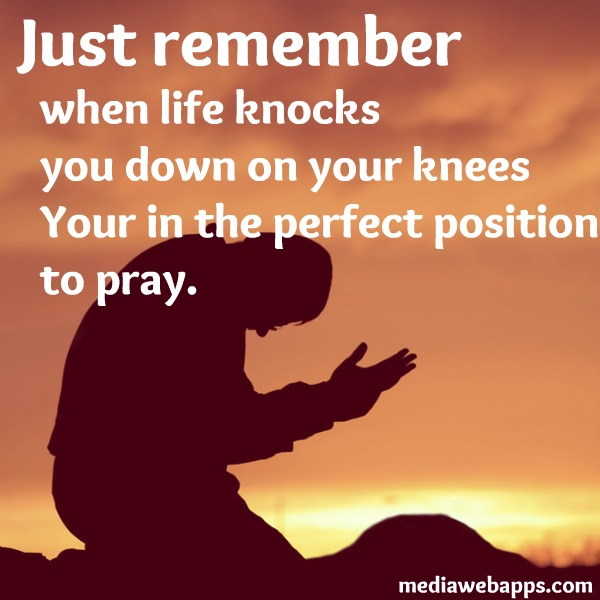 Position Sayings just remember when life knocks you down