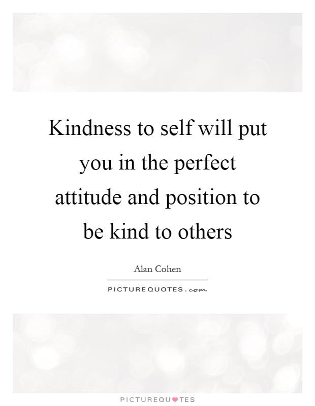 Position Sayings kindness to self will put you in the perfect attitude