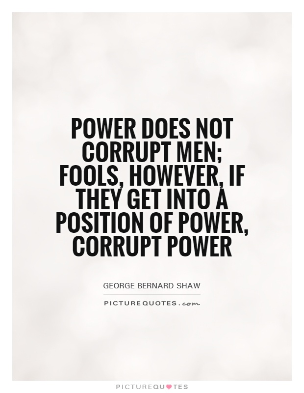Position Sayings power does not corrupt men fools however