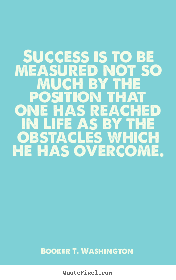 Position Sayings success is to be measured not so much by