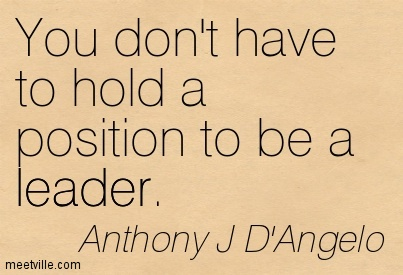 Position Sayings you don't have to hold a position to be a leader
