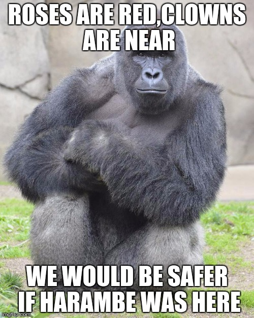 Roses Are Red, Clowns Are Near We Would Be Safer Harambe Memes