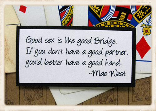 Sex Quotes good sex is like good bridge. if you don't have a good partner