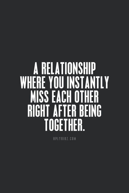 Sex sayings a relationship where you instantly miss each other right after being together