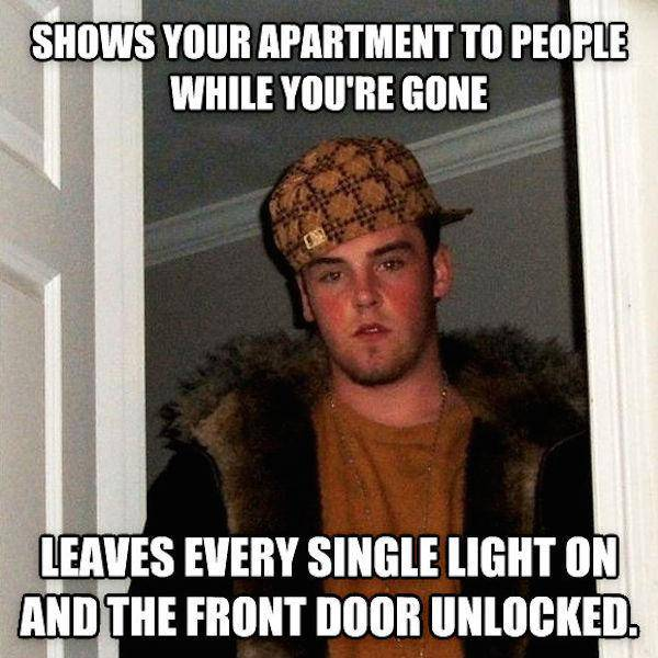 Shows your apartment To people while you're gone LOL Meme