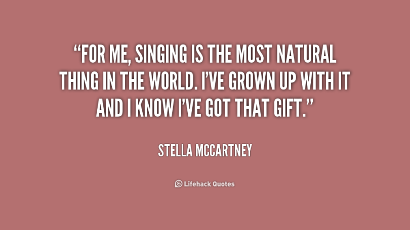 Singer Sayings for me singing is the most natural