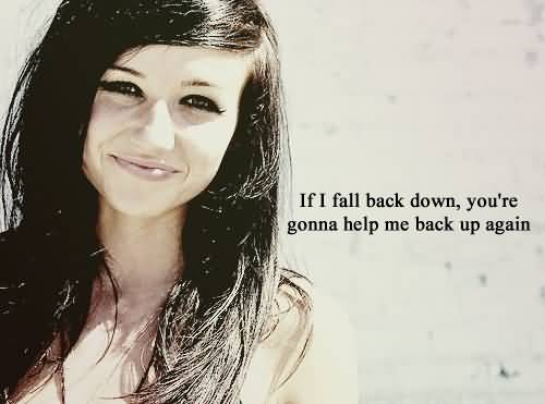 Singer Sayings if i fall back down you're going to help me