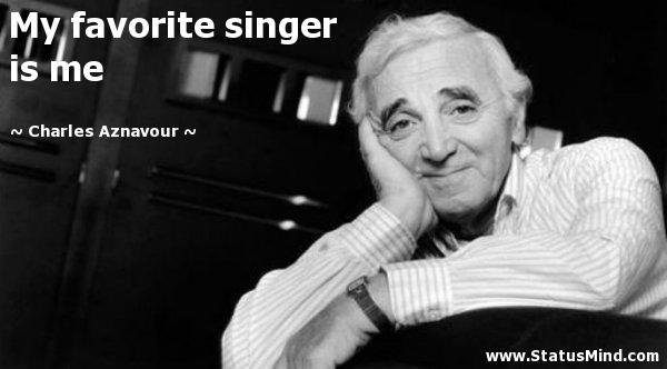 Singer Sayings my favorite singer is me