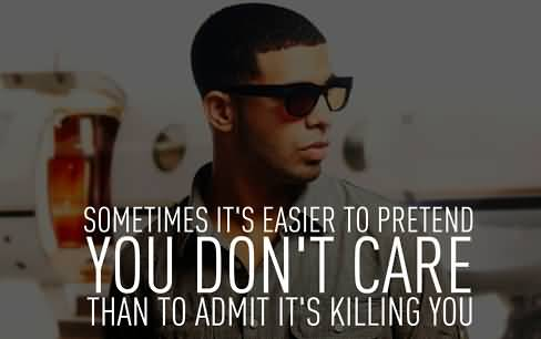 Singer Sayings sometimes it's easier to pretend you don't care than to admit