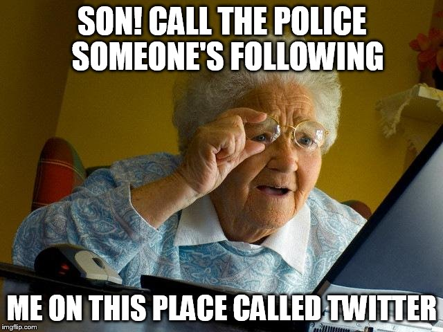 Son! Call The Police Someone's Following Me On This Place Grandma Memes