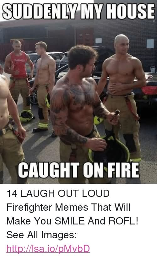 Suddenly my house Caught on fire LOL Meme