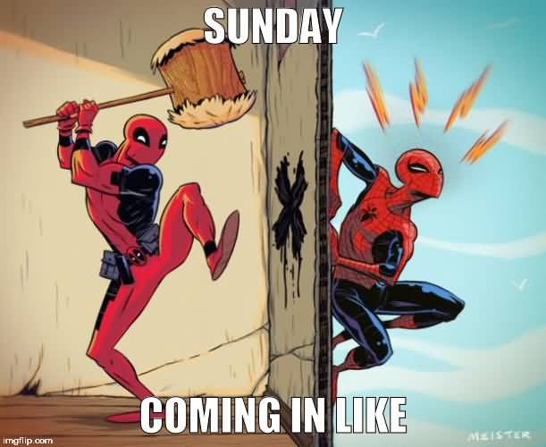 Sunday Coming In Like Funny Deadpool Meme