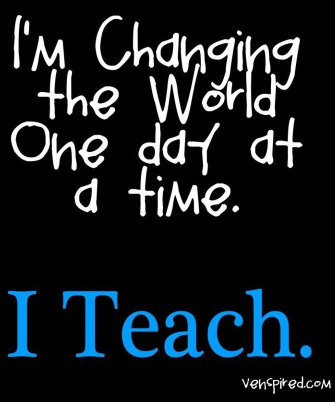 Teach Quotes im changing the world one day at a time