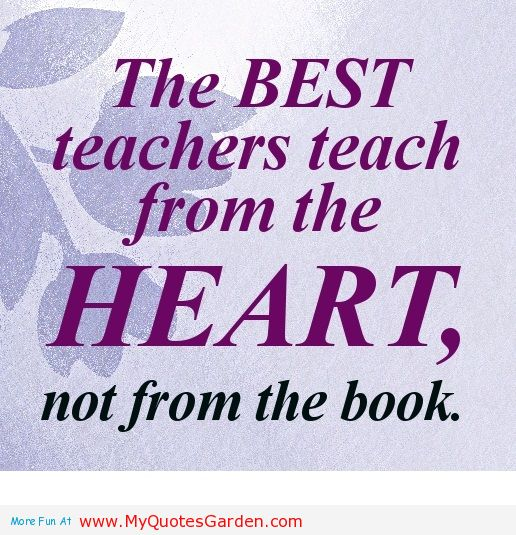 Teach Quotes the best teachers teach from the heart not