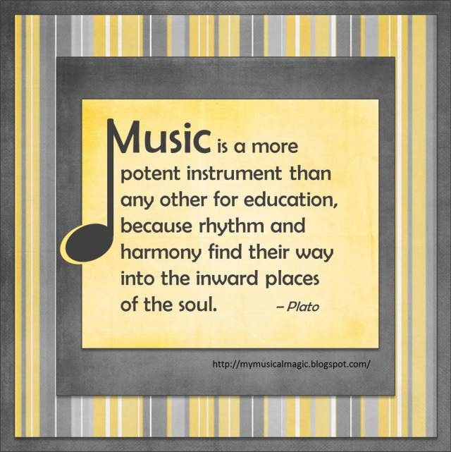 Teach Sayings music is a more potent instrument than any other for education because