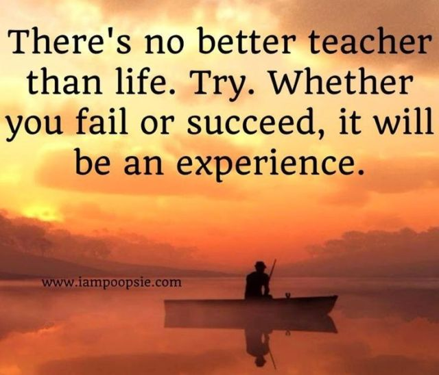 Teach Sayings there's no better teacher than life try