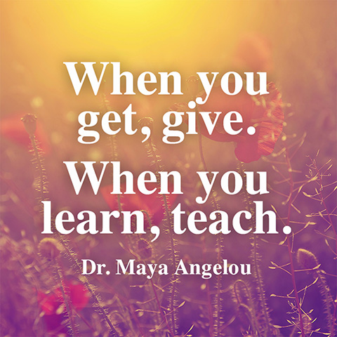 Teach Sayings when you get give when you learn teach