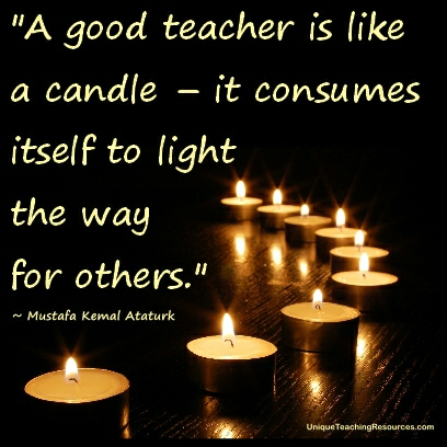 Teacher Quotes a good teacher is like a candle it consumes itself to light