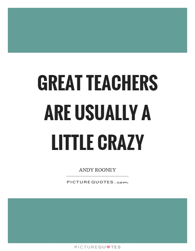Teacher Quotes great teachers are usually a little crazy