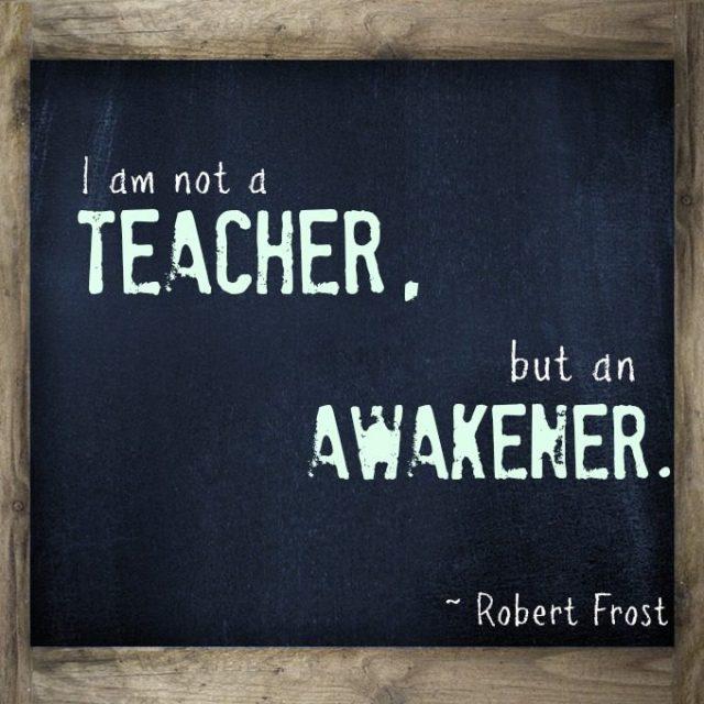 Teacher Quotes i am not a teacher but an awakener