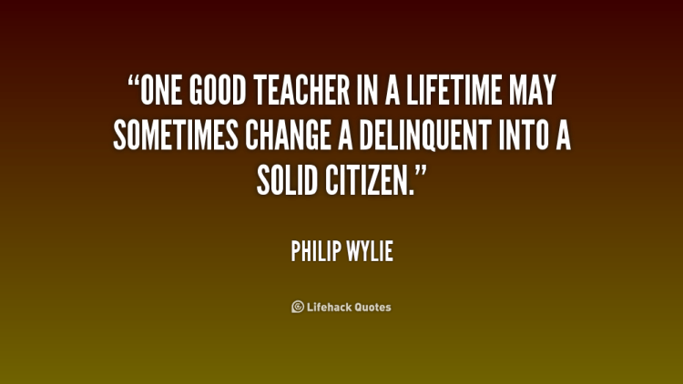 Teacher Quotes one good teacher in a lifetime may sometimes change a