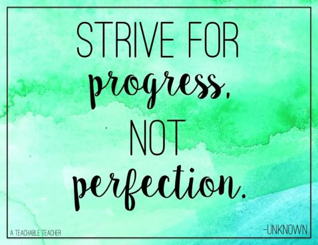 Teacher Quotes strive for progress not perfection