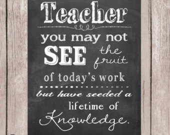 Teacher Quotes teacher you may not see the fruit of today s work but have seeded