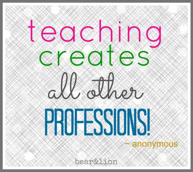 Teacher Quotes teaching creates all other professions
