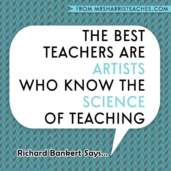 Teacher Quotes the best teachers are artist who know the