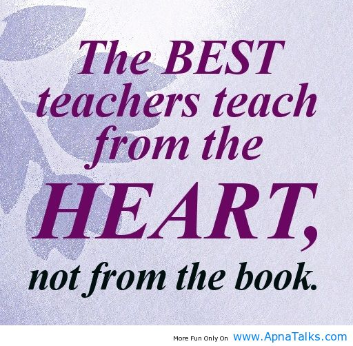 Teacher Quotes the best teachers teach from the heart not from the book