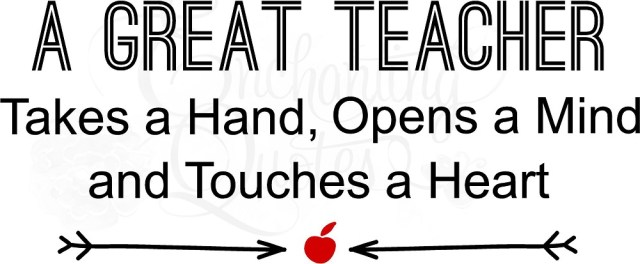 Teacher Sayings a great teacher takes a hand opens a mind and touches
