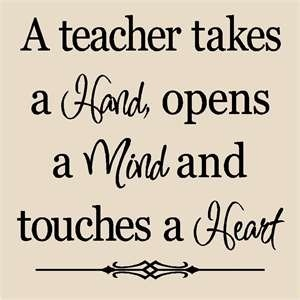 Teacher Sayings a teacher takes a hand opens a mind and